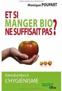 Et si manger bio ne suffisait pas ? - Monique Poupart - Livre