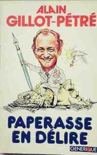 Paperasse en délire ou les joyeusetés de l'administration - Alain Gillot-Pétré - Livre