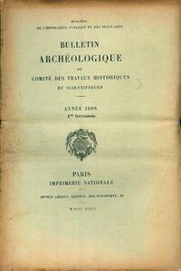 Bulletin archéologique du comité des travaux historiques et scientifiques année 1898 1ère livraison - Collectif - Livre