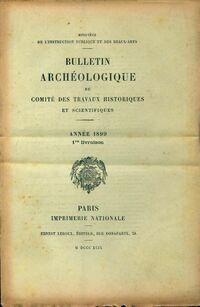 Bulletin archéologique du comité des travaux historiques et scientifiques année 1899 1ère livraison - Collectif - Livre