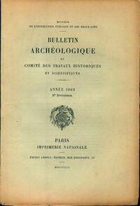 Bulletin archéologique du comité des travaux historiques et scientifiques année 1903 2e livraison - Collectif - Livre