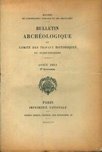 Bulletin archéologique du comité des travaux historiques et scientifiques année 1903 3e livraison - Collectif - Livre