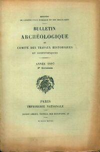 Bulletin archéologique du comité des travaux historiques et scientifiques année 1897 3e livraison - Collectif - Livre