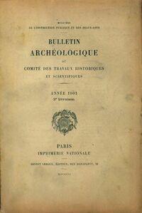 Bulletin archéologique du comité des travaux historiques et scientifiques année 1901 2e livraison - Collectif - Livre
