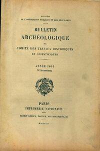 Bulletin archéologique du comité des travaux historiques et scientifiques année 1901 3e livraison - Collectif - Livre