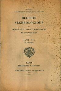 Bulletin archéologique du comité des travaux historiques et scientifiques année 1904 3e livraison - Collectif - Livre