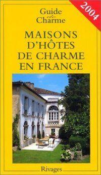 Guide de charme 2004. Maisons d'hôtes de charme en france - Collectif - Livre
