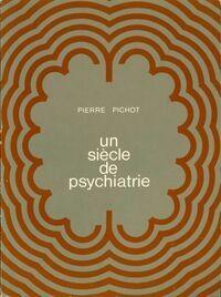 Un siècle de psychiatrie - Pierre Pichot - Livre