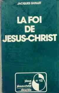La foi de Jésus-Christ - Jacques Guillet - Livre