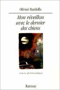 Mon réveillon avec le dernier des chiens - Olivier Bardolle - Livre
