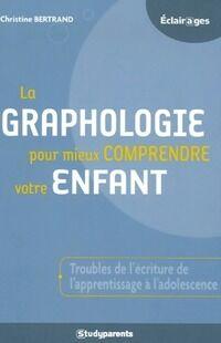 La graphologie pour mieux comprendre votre enfant - Christine Bertrand - Livre