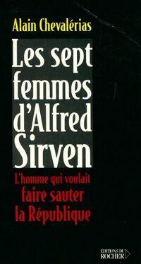 Les sept femmes d'Alfred Sirven. L'homme qui voulait faire sauter la république - Alain Chevalérias - Livre