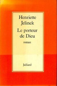 Le porteur de Dieu - Henriette Jelinek - Livre