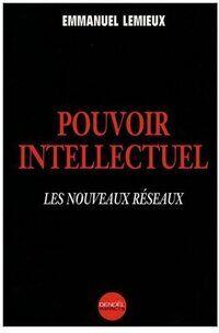 Pouvoir intellectuel. Les nouveaux réseaux - Emmanuel Lemieux - Livre