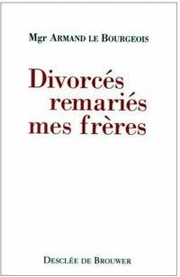 Divorcés remariés mes frères - Mgr Armand Le Bourgeois - Livre
