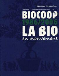 Biocoop 1986-2006. La bio en mouvement - Hugues Toussaint - Livre