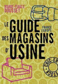 Le guide France-Europe des magasins d'usine - Marie-Paule Dousset - Livre