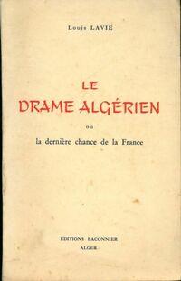 Le drame algérien ou la dernière chance de la France - Louis Lavie - Livre