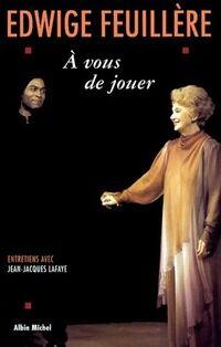 À vous de jouer. Entretiens avec Jean-Jacques Lafaye - Edwige Feuillère - Livre