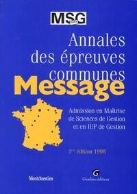 Annales des épreuves communes message. admission en maîtrise de gestion et en iup de gestion 1ère édition - Collectif - Livre