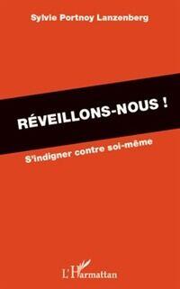 Réveillons-nous. S'indigner contre soi-même - Sylvie Portnoy Lanzenberg - Livre