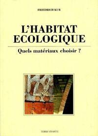 L'habitat écologique. Quels matériaux choisir ? - Friedrich Kur - Livre