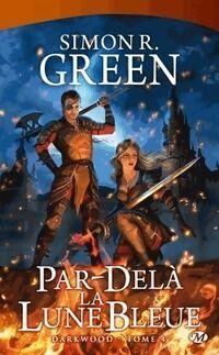 Darkwood Tome IV : Par-delà la lune bleue - Simon R. Green - Livre