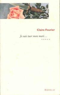 Je vais tuer mon mari.... - Claire Fourier - Livre