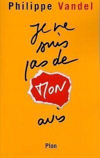 Je ne suis pas de mon avis - Philippe Vandel - Livre
