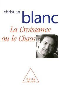 La croissance ou le chaos - Christian Blanc - Livre