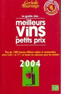 Le guide Gerbelle et Maurange des meilleurs vins à petits prix 2004 - Antoine ; Maurange Gerbelle - Livre