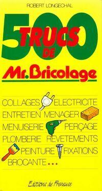 500 trucs de Mr. Bricolage - Robert Longechal - Livre
