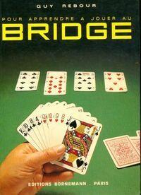 Pour apprendre à jouer au bridge - Guy Rebour - Livre