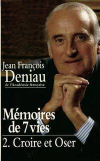 Mémoires de 7 vies Tome II : Croire et oser - Jean-François Deniau - Livre