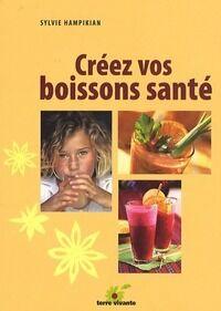 Créez vos boissons santé - Sylvie Hampikian - Livre