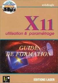 X11 utilisation et paramétrage. Guide de formation - Collectif - Livre