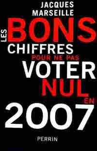 Les bons chiffres pour ne pas voter nul en 2007 - Jacques Marseille - Livre
