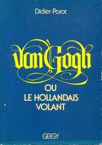 Van Gogh ou le hollandais volant - Didier Porot - Livre