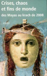 Crises, chaos et fins de monde. Des Mayas au krach de 2008 - Collectif - Livre
