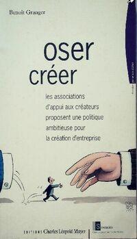 Oser créer - Benoît Granger - Livre