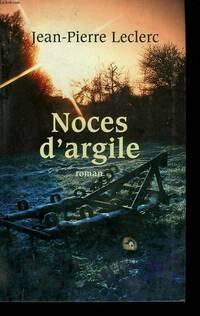 Noces d'argile - Jean-Pierre Leclerc - Livre