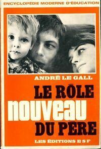 Le rôle nouveau du père - André Le Gall - Livre