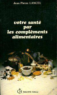 Votre santé par les compléments alimentaires - Jean-Pierre Lancel - Livre