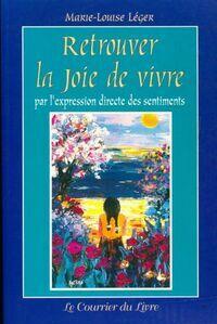 Retrouver la joie de vivre par l'expression directe des sentiments - Marie-Louise Léger - Livre