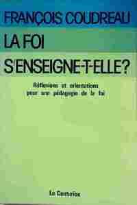 La foi s'enseigne-t-elle ? - François Coudreau - Livre