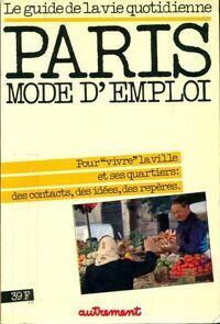 Paris mode d'emploi. Le guide de la vie quotidienne - Collectif - Livre
