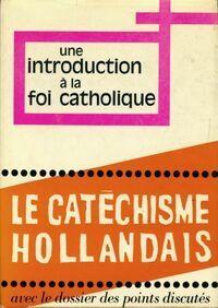 Une introduction a la foi catholique. Le catéchisme hollandais - Collectif - Livre