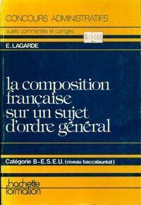 La composition française sur un sujet d'ordre général - Evelyne Lagarde - Livre