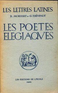 Les poètes élégiaques (Chapitres IX et XVI à XVIII des Lettres Latines) - G. Morisset - Livre