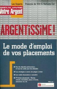 Argentissime. le mode d'emploi de vos placements - Nathalie De Witt - Livre